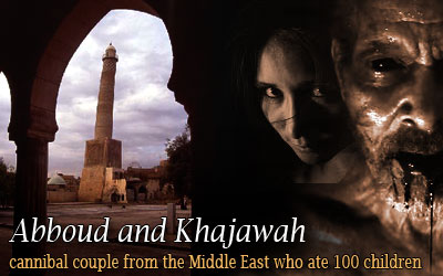 Abboud and Khajawah: cannibal couple from the Middle East who ate 100 children