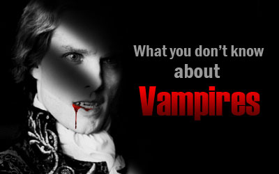What you don't know about vampires